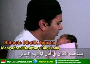 Rahasia Dibalik Anjuran Mengkumandangkan Adzan untuk Bayi yang baru Lahir